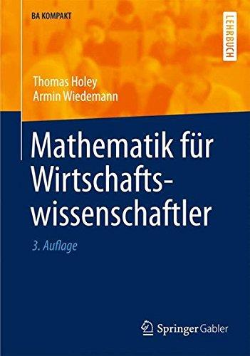 Mathematik für Wirtschaftswissenschaftler (BA KOMPAKT) (German Edition)