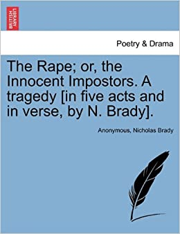 Book The Rape; or, the Innocent Impostors. A tragedy [in five acts and in verse, by N. Brady].