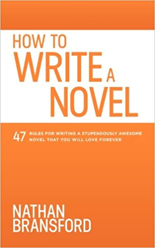 How To Write A Novel 47 Rules For Writing A Stupendously Awesome