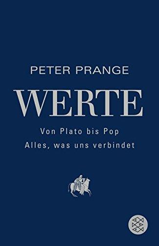 Werte: Von Plato bis Pop - Alles, was uns verbindet Taschenbuch – 25. Februar 2016 Peter Prange FISCHER Taschenbuch 3596036410 Frankfurt am Main