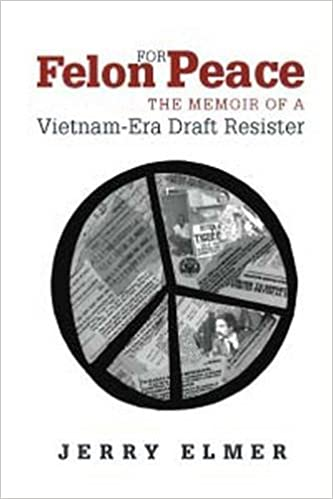 Felon for Peace: The Memoir of a Vietnam-Era Draft Resister