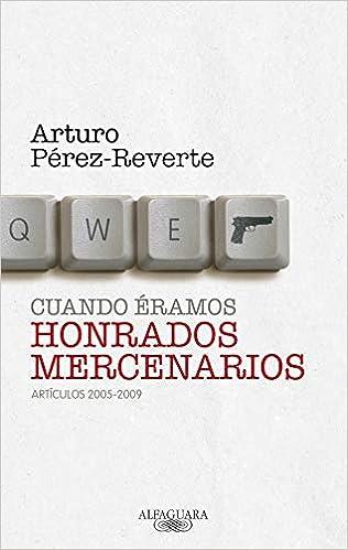 Cuando éramos honrados mercenarios (Alfaguara): Amazon.es: Pérez-Reverte, Arturo: Libros