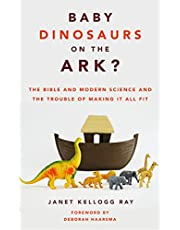 Baby Dinosaurs on the Ark?: The Bible and Modern Science and the Trouble of Making It All Fit