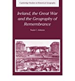 img - for [ [ [ Ireland, the Great War and the Geography of Remembrance[ IRELAND, THE GREAT WAR AND THE GEOGRAPHY OF REMEMBRANCE ] By Johnson, Nuala C. ( Author )Jun-21-2007 Paperback book / textbook / text book