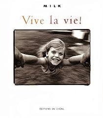 Vive la vie ! par Milk