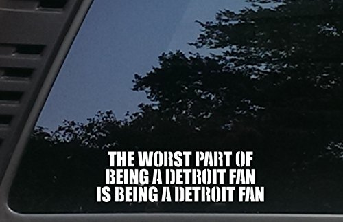 (High Viz Inc The Worst Part of Being a Detroit Fan is Being a Detroit Fan - 8 1/4