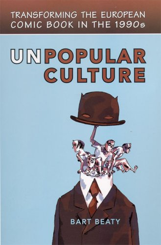 Unpopular Culture: Transforming the European Comic Book in the 1990s (Studies in Book and Print Culture) by Brand: University of Toronto Press, Scholarly Publishing Division