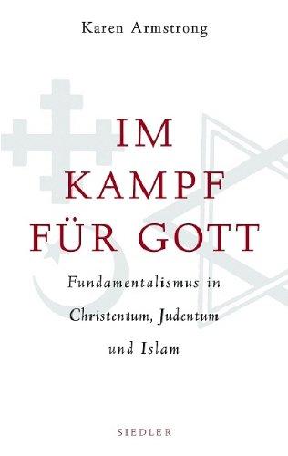 Im Kampf für Gott: Fundamentalismus in Christentum, Judentum und Islam