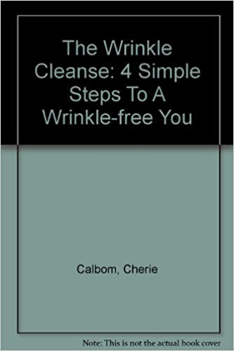 The Wrinkle Cleanse: 4 Simple Steps To A Wrinkle-free You