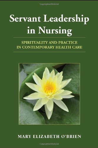 Servant Leadership in Nursing: Spirituality and Practice in Contemporary Health Care by Mary Elizabeth O Brien
