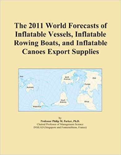 Book The 2011 World Forecasts of Inflatable Vessels, Inflatable Rowing Boats, and Inflatable Canoes Export Supplies