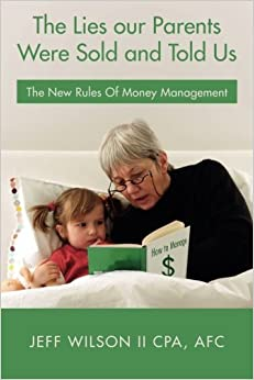 Book The Lies our Parents Were Sold and Told Us: The New Rules Of Money Management by AFC, Jeff Wilson II CPA (2015-04-23)