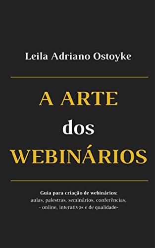 A Arte dos Webinários: Guia completo para a criação de webinários: aulas, palestras, seminários, conferências, online, interativos e de qualidade.