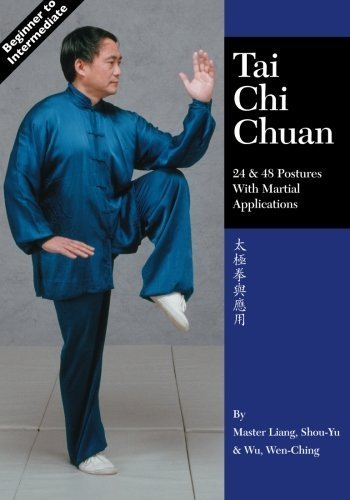 Tai Chi Chuan: 24 & 48 Postures with Martial Applications 2nd (second) Edition by Shou-Yu, Liang, Wen-Ching, Wu published by Ymaa Publication Center (1996)