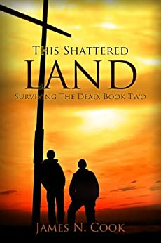 This Shattered Land (Surviving the Dead Book 2) by [Cook, James]