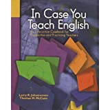 In Case You Teach English : An Interactive Casebook for Prospective and Practicing Teachers, Johannessen, Larry R. and McCann, Thomas M., 0130623105