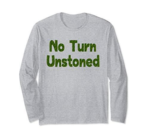 No Turn Unstoned 420 Long Sleeve T Shirt