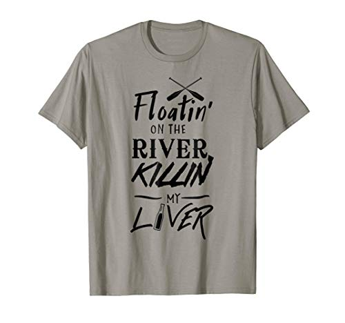 Floating on the river killing my liver t-shirt (Floating Down The River Killing My Liver)