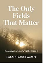 The Only Fields That Matter: A Narrative From the Great Recession