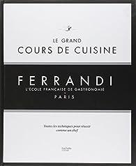 Le grand cours de cuisine FERRANDI: L'école française de gastronomie par  Hachette