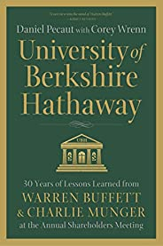 University of Berkshire Hathaway: 30 Years of Lessons Learned from Warren Buffett & Charlie Munger at the