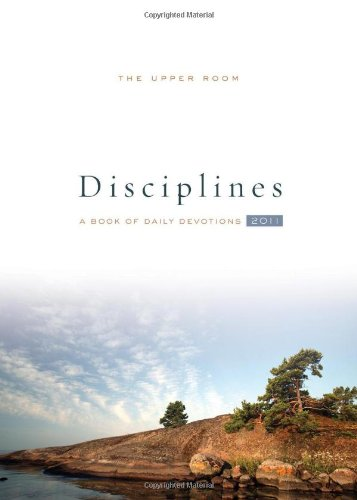 The Upper Room Disciplines 2011:  A Book of Daily Devotions (Upper Room Disciplines: A Book of Daily Devotions) pdf epub