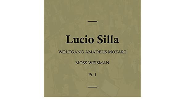 Lucio Silla, K135 - Act I - Recitativo Accompagnato - Dunque sperar possio by Moss Weisman on Amazon Music - Amazon.com
