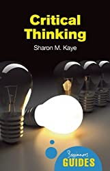 Critical Thinking: A Beginner's Guide (Beginner's Guides)