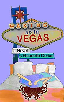 Waking Up in Vegas: A Romantic Comedy by [Dorian, Gabrielle]