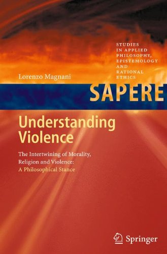 Understanding Violence: The Intertwining of Morality, Religion and Violence: A Philosophical Stance (Studies in Applied