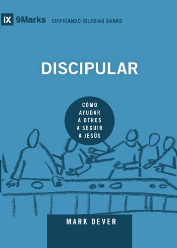 Discipular (Discipling): Spanish (9Marks): How to Help Others Follow Jesus (Building Healthy Churches (Spanish)) (Spanish Edition)