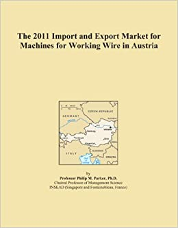 The 2011 Import and Export Market for Machines for Working Wire in Austria