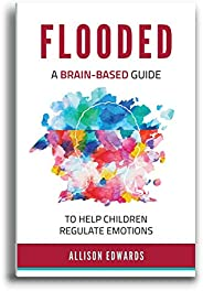 Flooded: A Brain-Based Guide to Help Children Regulate Emotions