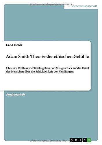 Adam Smith: Theorie der ethischen Gefühle: Über den Einfluss von Wohlergehen und Missgeschick auf das Urteil der Menschen über die Schicklichkeit der Handlungen