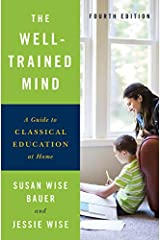 The Well-Trained Mind: A Guide to Classical Education at Home (Fourth Edition) Hardcover