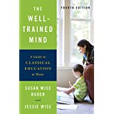The Well–Trained Mind – A Guide to Classical Education at Home
