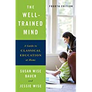The Well-Trained Mind: A Guide to Classical Education at Home (Fourth Edition)