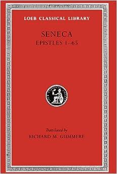 seneca volume iv epistles 1 65 loeb classical library no 75