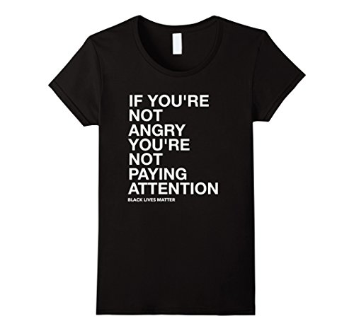 Womens If You're Not Angry Black Lives Matter Activism T-Shirt XL Black