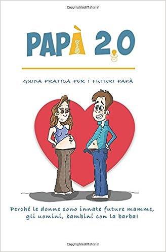 Papà 2.0: Guida pratica per i futuri papà: Amazon.es: Giacomo Morelli, Sara Colasanti, Alessandro Favilli: Libros en idiomas extranjeros