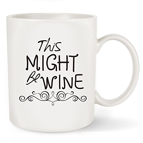 This Might Be Wine Funny Coffee Mug Tea Cup 11oz - Best Birthday Gifts For Women & Men ,Him and Her- Christmas Gift Idea For Dad,Mom,Husband,Wife,Grandpa,Grandma,Boyfriend,Boss,Coworkers,Teacher