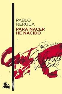 Para nacer he nacido par Neruda