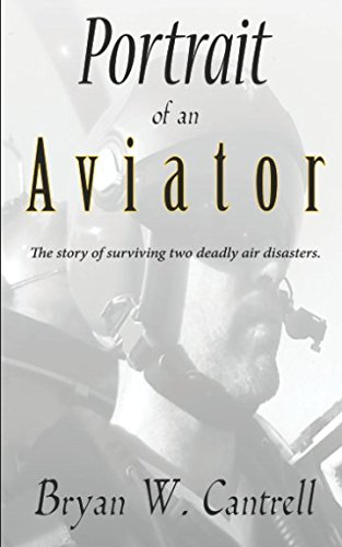 Portrait of an Aviator: The story of surviving two deadly air - Aviator Story