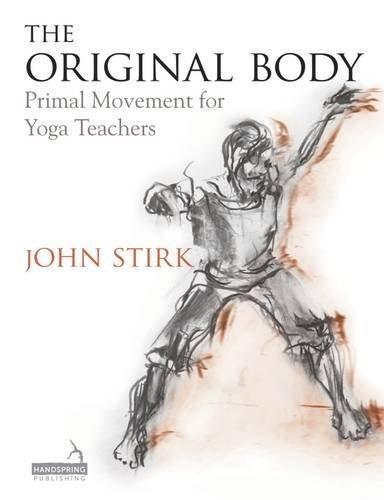 The Original Body: Primal Movement for Yoga Teachers by John Stirk (2015-09-14) -