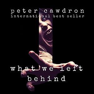 What We Left Behind Hörbuch von Peter Cawdron Gesprochen von: Caitlin Kelly
