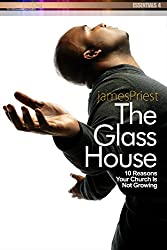 The Glass House: 10 Reasons Your Church Is Not Growing (PraiseNet Essentials Book 4)