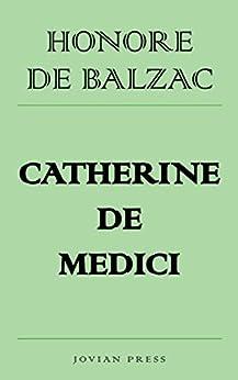 Catherine de Medici - Kindle edition by Honore de Balzac. Literature