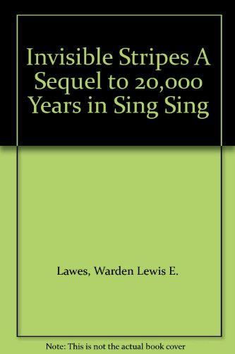 Invisible Stripes A Sequel to 20,000 Years in Sing Sing