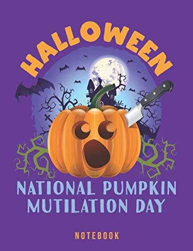 Halloween National Pumpkin Mutilation Day Notebook: Spooky Celebrations -