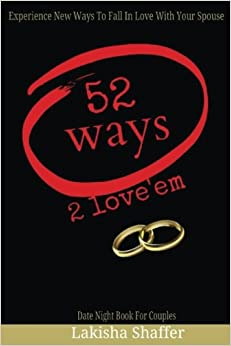 52 Ways 2 Love 'em: Experience New Ways To Fall In Love With Your Spouse Date Night Book For Couples
